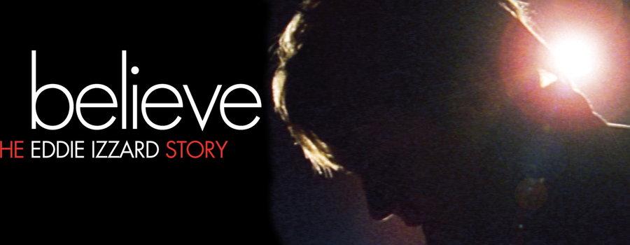 Believe: The Eddie Izzard Story Full Movie