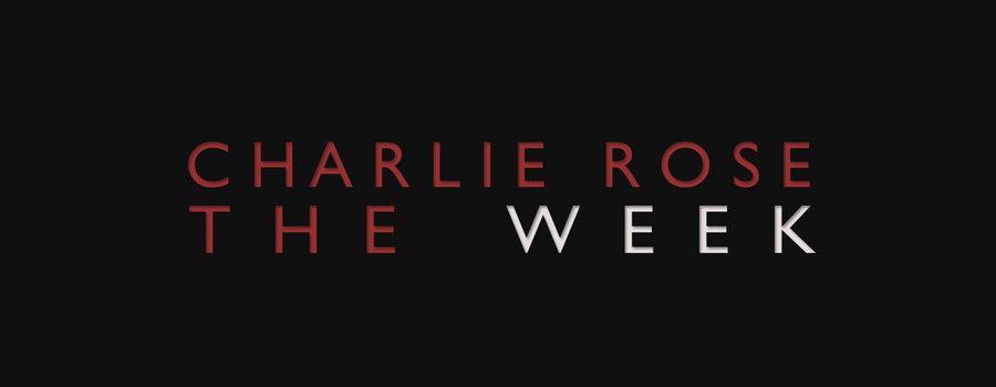 Charlie Rose - The Week