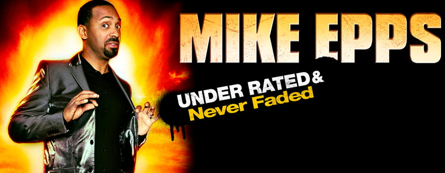 Mike Epps: Under Rated, Never Faded and X-Rated